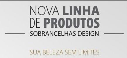 Dica: Produtos especiais Sombrancelhas Design