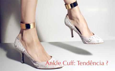 Ankle Cuff, será tendência ?