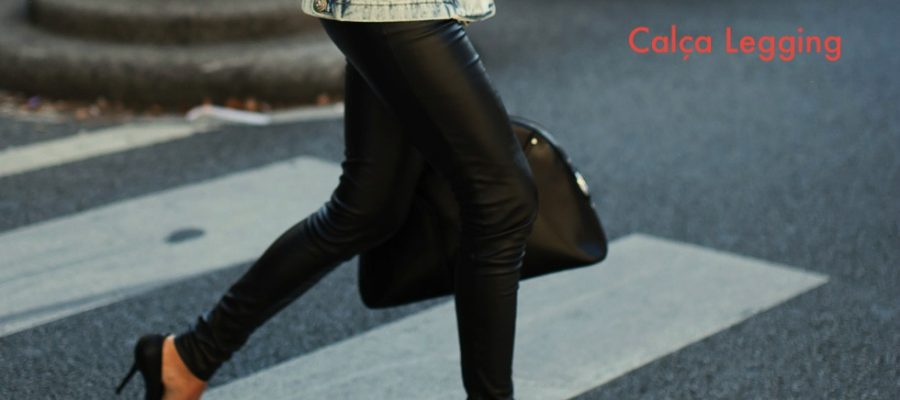 Calça Legging: o modelo mais confortável e versatil !